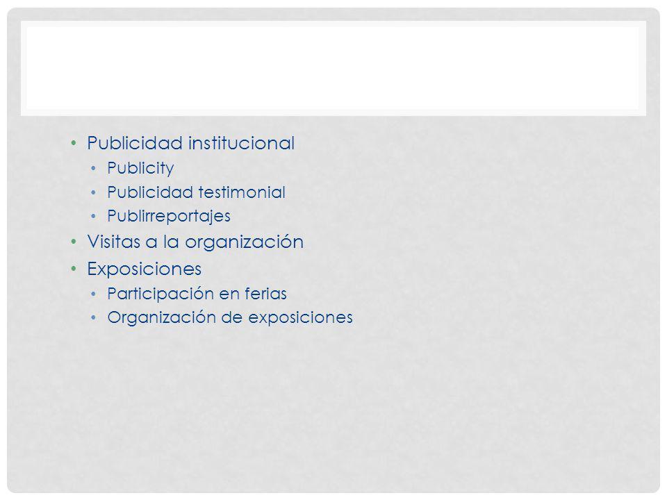 Publicidad institucional Publicity Publicidad testimonial Publirreportajes Visitas a la organización Exposiciones Participación en ferias Organización