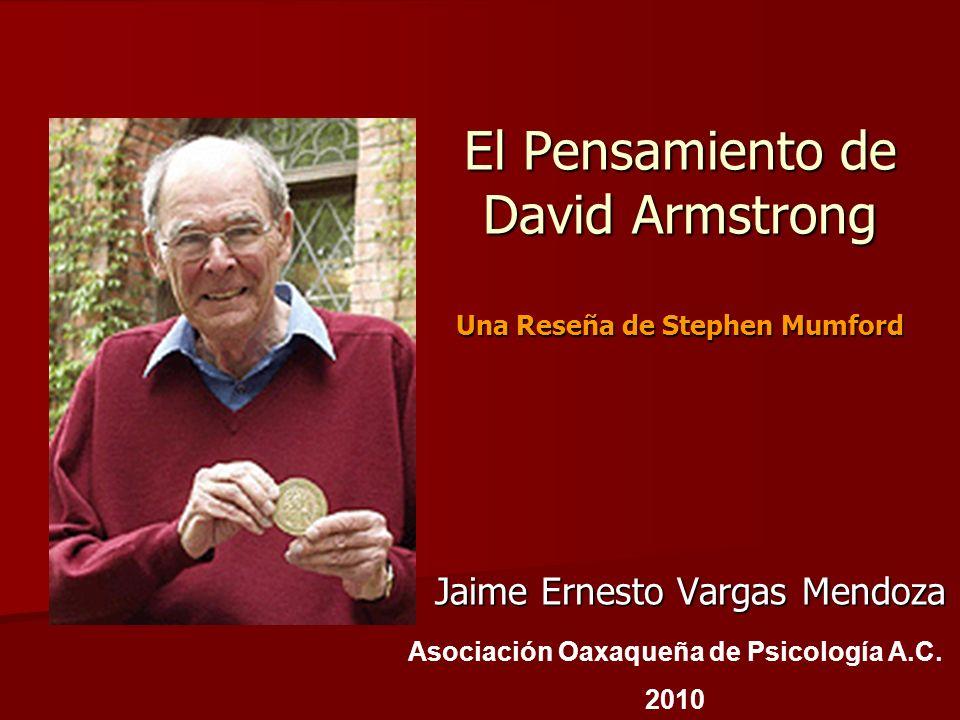 El Pensamiento de David Armstrong Una Reseña de Stephen Mumford Jaime Ernesto Vargas Mendoza Asociación Oaxaqueña de Psicología A.C. 2010