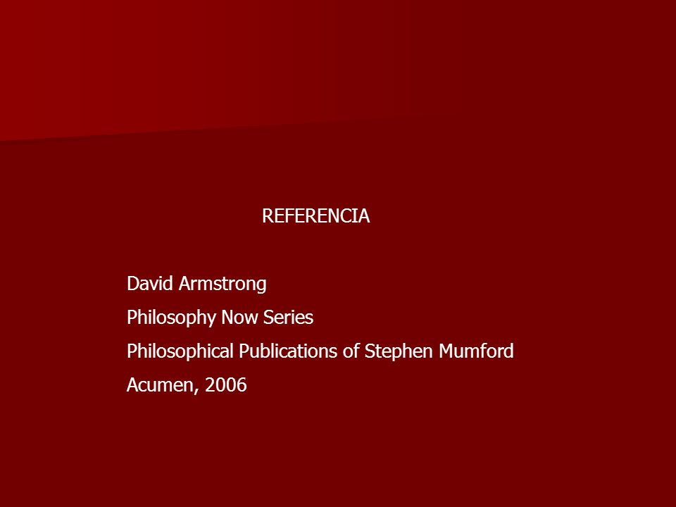 REFERENCIA David Armstrong Philosophy Now Series Philosophical Publications of Stephen Mumford Acumen, 2006