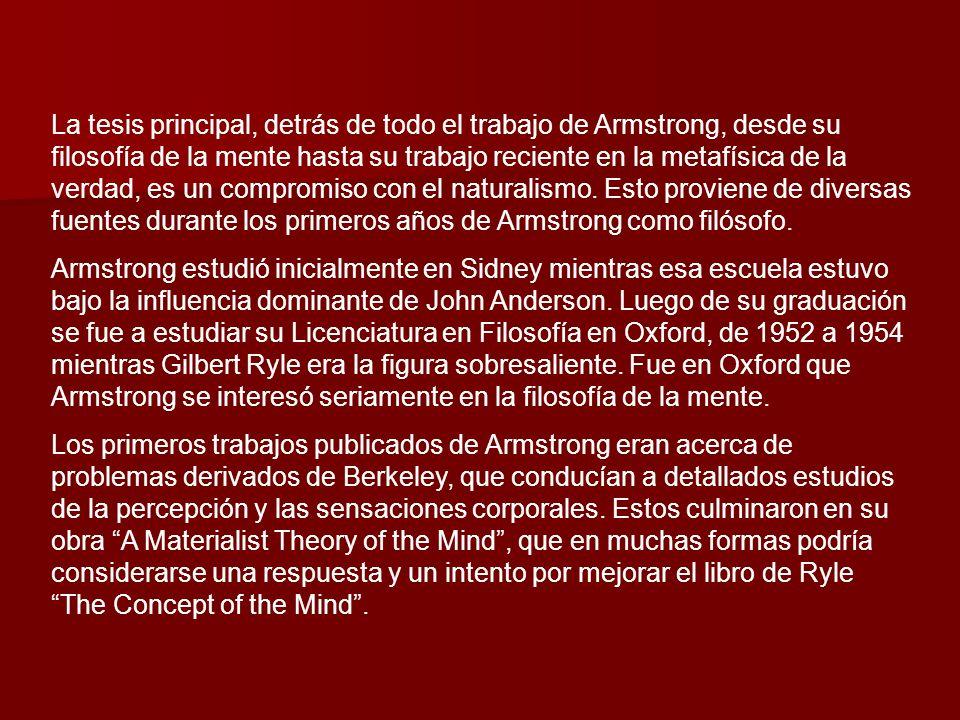 La tesis principal, detrás de todo el trabajo de Armstrong, desde su filosofía de la mente hasta su trabajo reciente en la metafísica de la verdad, es