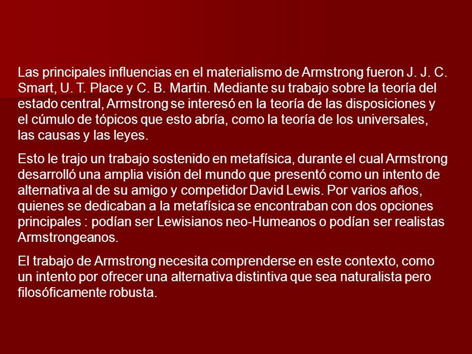 La Metafísica UNIVERSALES La teoría de Armstrong sobre los universales, como fue delineada en sus libros Nominalism and Realism, A Theory of Universals (1978) y en Universals: an Opinionated Introduction (1989), ha resultado popular e influyente.