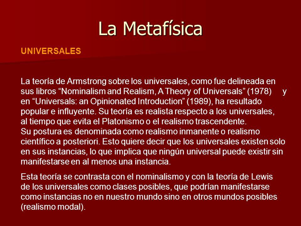 La Metafísica UNIVERSALES La teoría de Armstrong sobre los universales, como fue delineada en sus libros Nominalism and Realism, A Theory of Universal