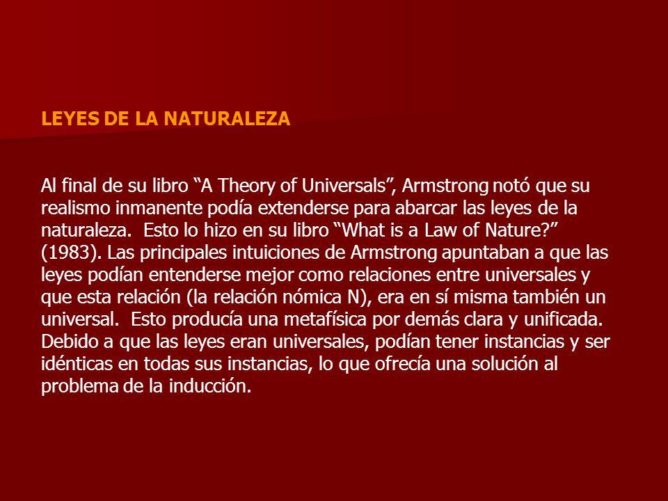 LEYES DE LA NATURALEZA Al final de su libro A Theory of Universals, Armstrong notó que su realismo inmanente podía extenderse para abarcar las leyes d