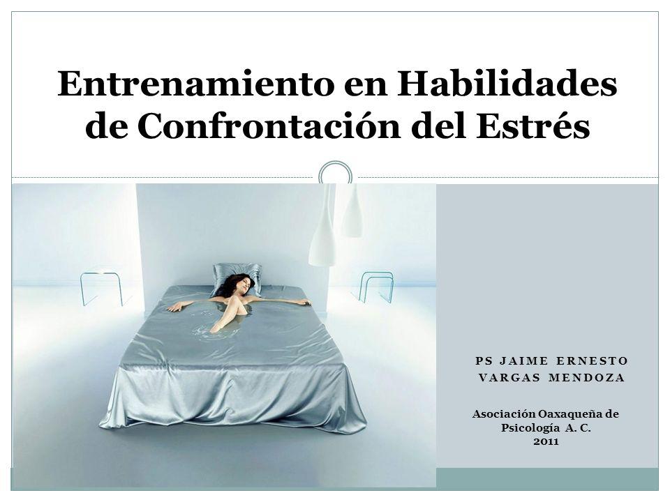Entrenamiento en Habilidades de Confrontación del Estrés Asociación Oaxaqueña de Psicología A. C. 2011 PS JAIME ERNESTO VARGAS MENDOZA