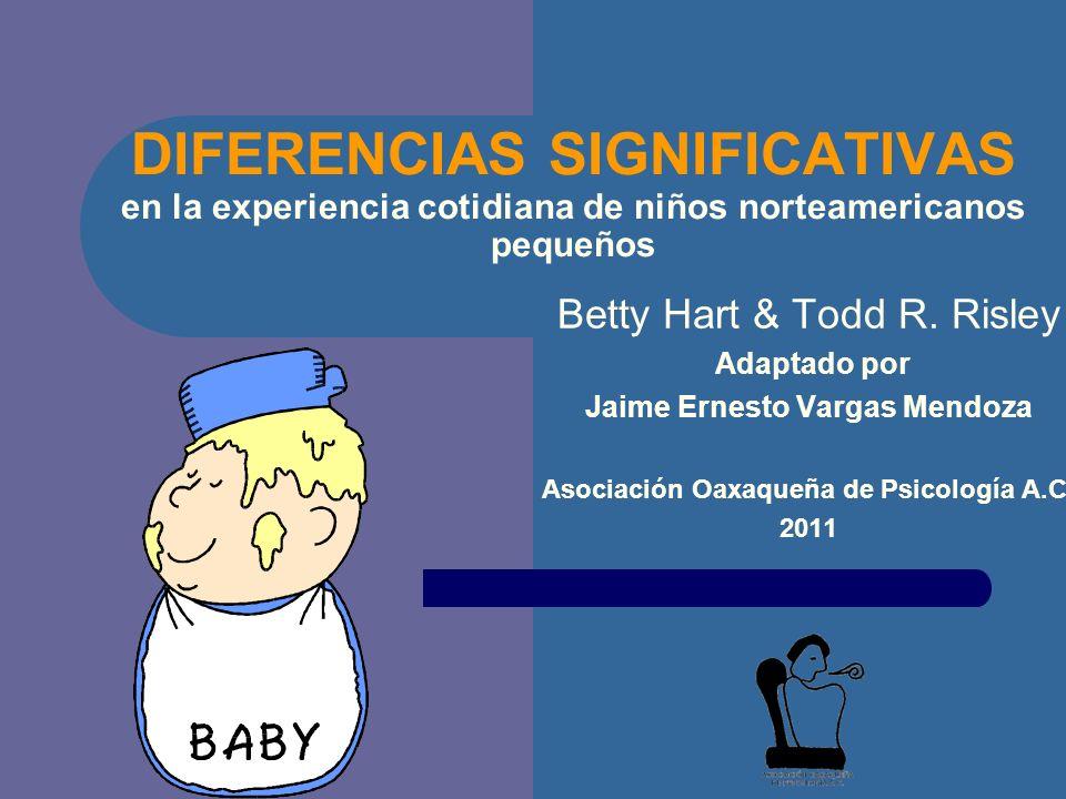 DIFERENCIAS SIGNIFICATIVAS en la experiencia cotidiana de niños norteamericanos pequeños Betty Hart & Todd R.