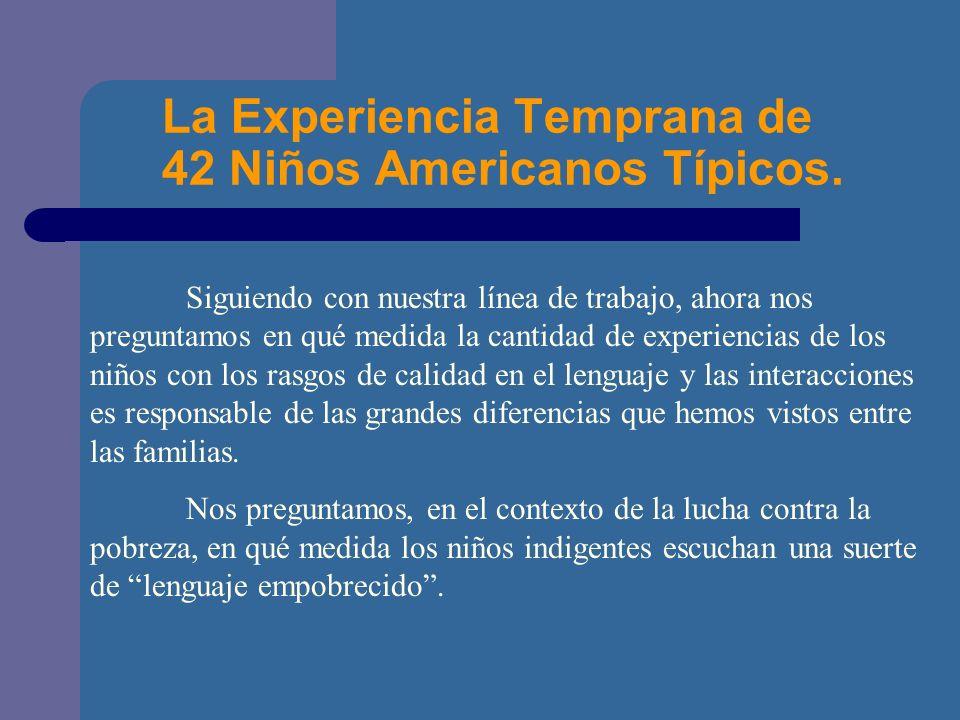 La Experiencia Temprana de 42 Niños Americanos Típicos.