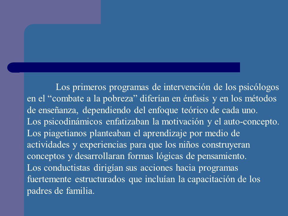 Los primeros programas de intervención de los psicólogos en el combate a la pobreza diferían en énfasis y en los métodos de enseñanza, dependiendo del enfoque teórico de cada uno.