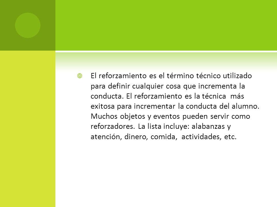 El reforzamiento es el término técnico utilizado para definir cualquier cosa que incrementa la conducta.