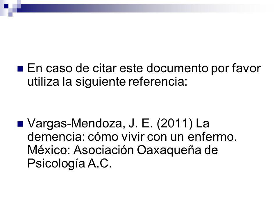En caso de citar este documento por favor utiliza la siguiente referencia: Vargas-Mendoza, J. E. (2011) La demencia: cómo vivir con un enfermo. México