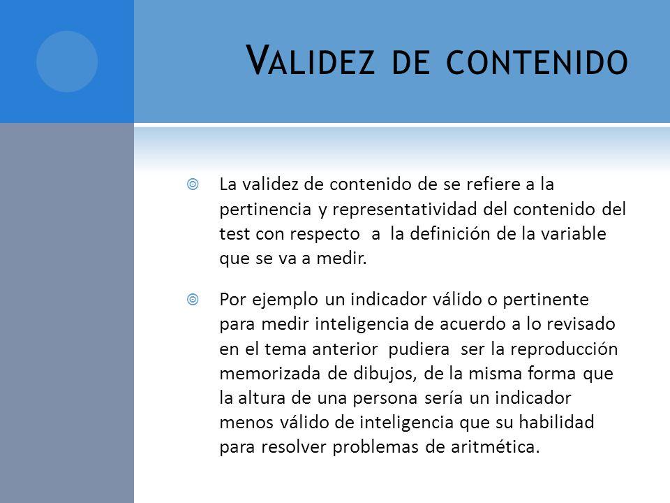 V ALIDEZ DE CONTENIDO La validez de contenido de se refiere a la pertinencia y representatividad del contenido del test con respecto a la definición d