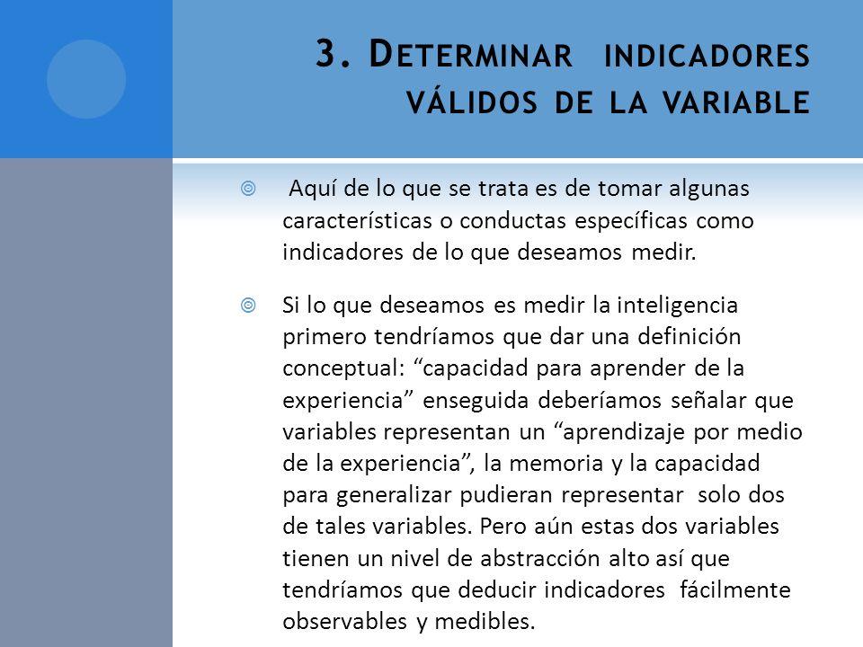 3. D ETERMINAR INDICADORES VÁLIDOS DE LA VARIABLE Aquí de lo que se trata es de tomar algunas características o conductas específicas como indicadores