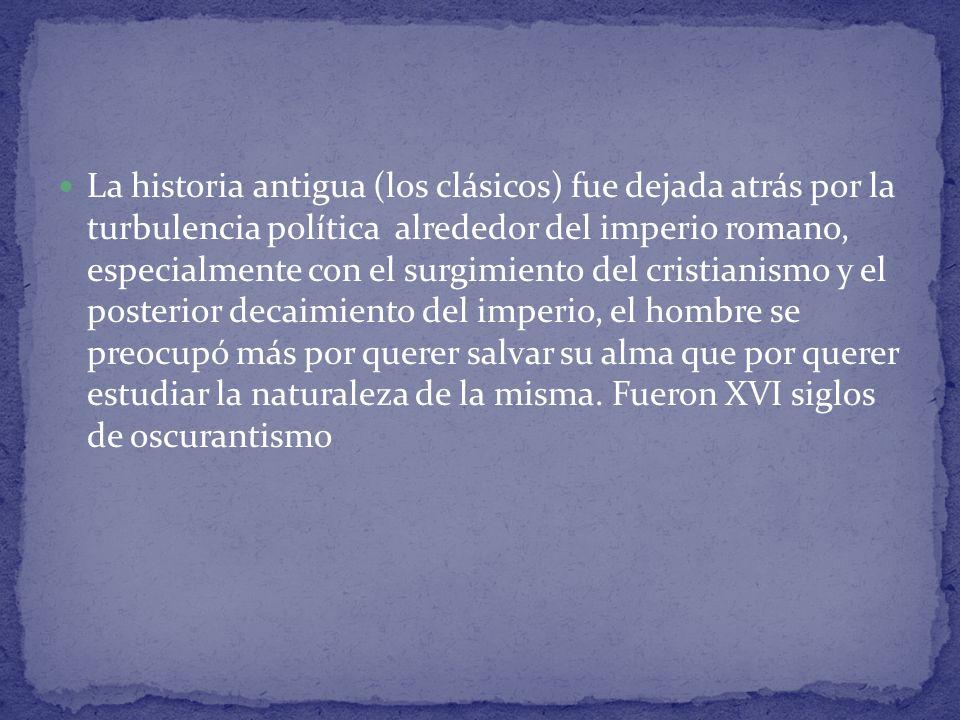La historia antigua (los clásicos) fue dejada atrás por la turbulencia política alrededor del imperio romano, especialmente con el surgimiento del cri