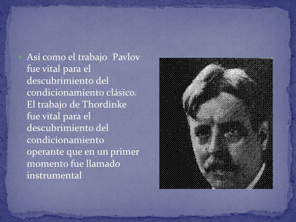 Así como el trabajo Pavlov fue vital para el descubrimiento del condicionamiento clásico. El trabajo de Thordinke fue vital para el descubrimiento del