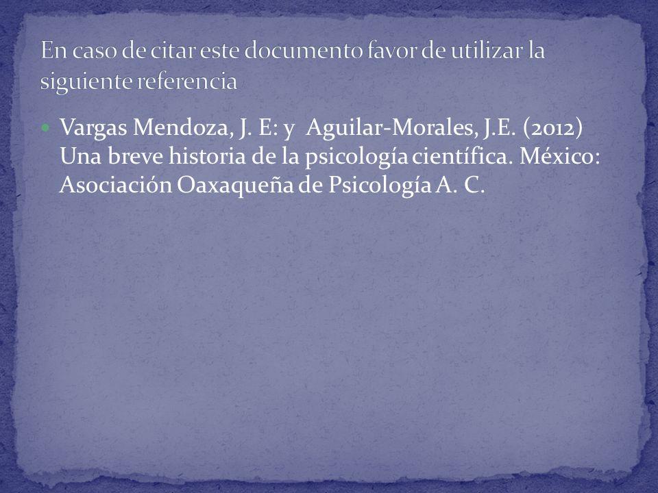 Vargas Mendoza, J. E: y Aguilar-Morales, J.E. (2012) Una breve historia de la psicología científica. México: Asociación Oaxaqueña de Psicología A. C.