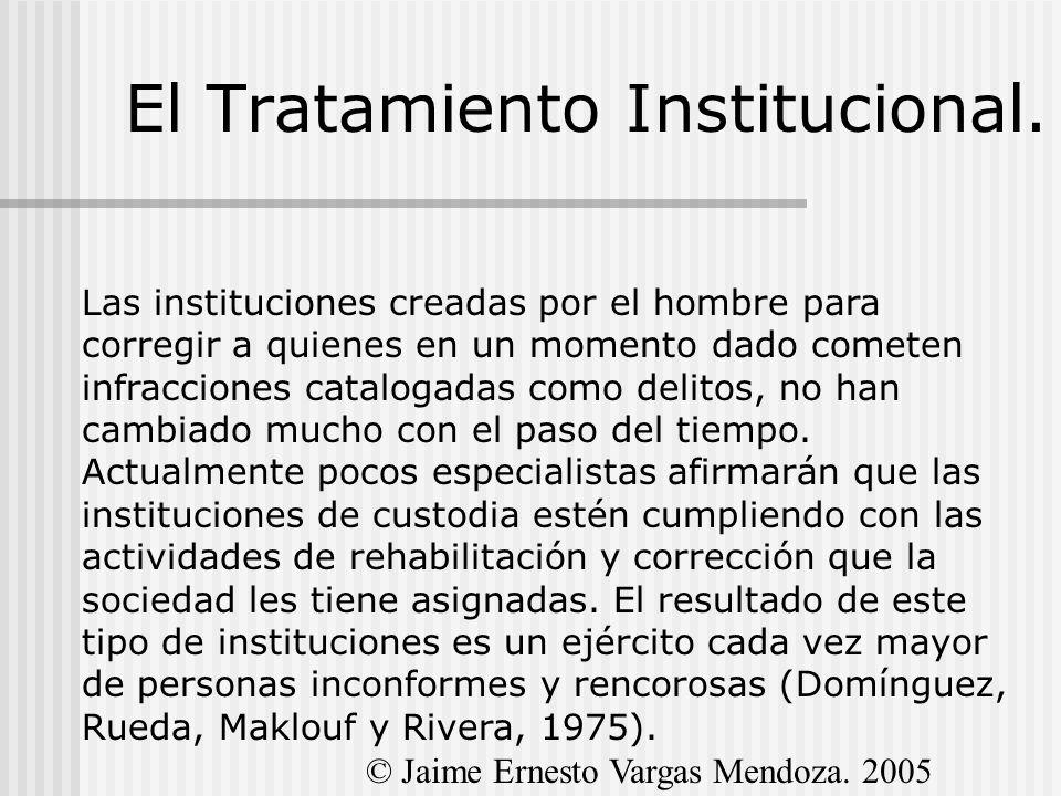 El Tratamiento Institucional. Las instituciones creadas por el hombre para corregir a quienes en un momento dado cometen infracciones catalogadas como