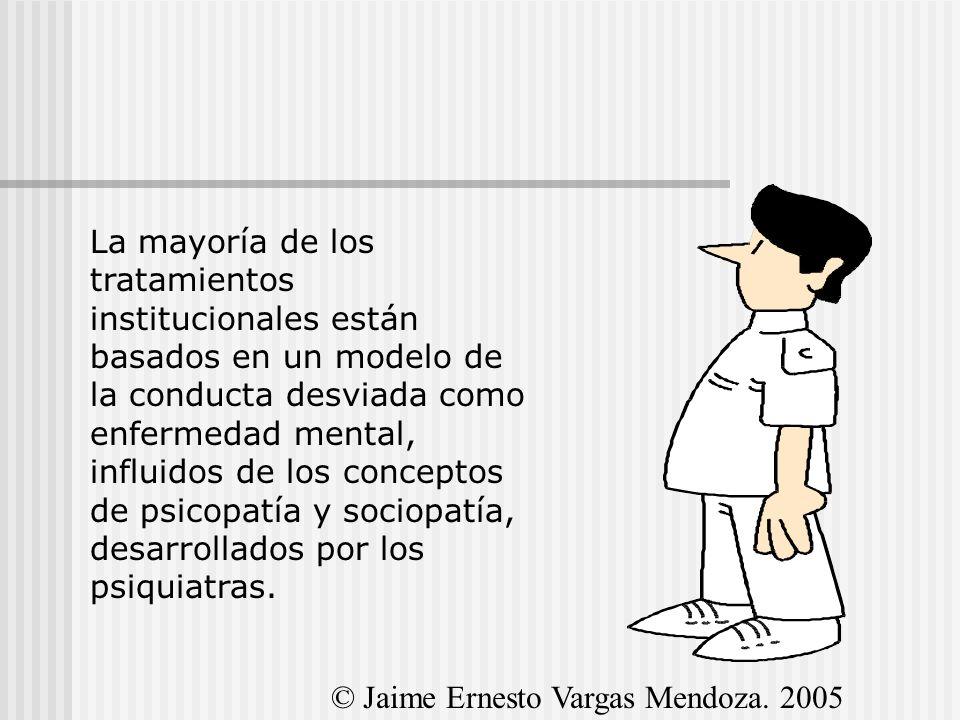 La mayoría de los tratamientos institucionales están basados en un modelo de la conducta desviada como enfermedad mental, influidos de los conceptos d