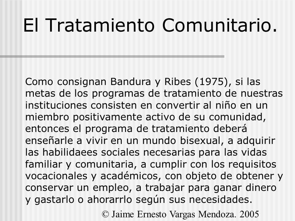 El Tratamiento Comunitario. Como consignan Bandura y Ribes (1975), si las metas de los programas de tratamiento de nuestras instituciones consisten en