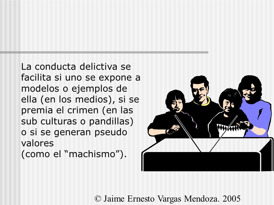 La conducta delictiva se facilita si uno se expone a modelos o ejemplos de ella (en los medios), si se premia el crimen (en las sub culturas o pandill