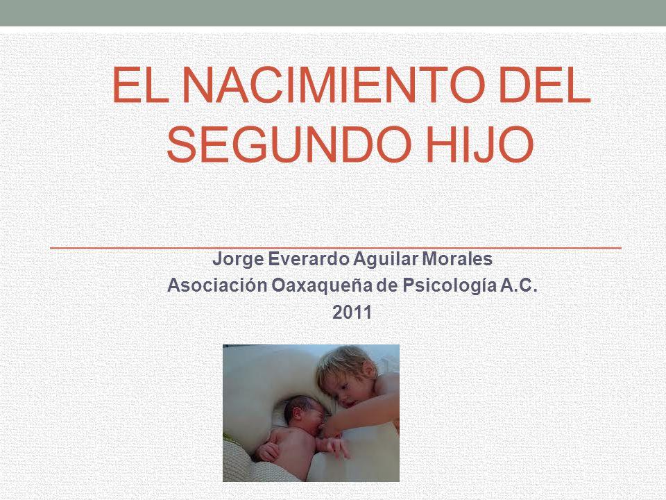 EL NACIMIENTO DEL SEGUNDO HIJO Jorge Everardo Aguilar Morales Asociación Oaxaqueña de Psicología A.C.