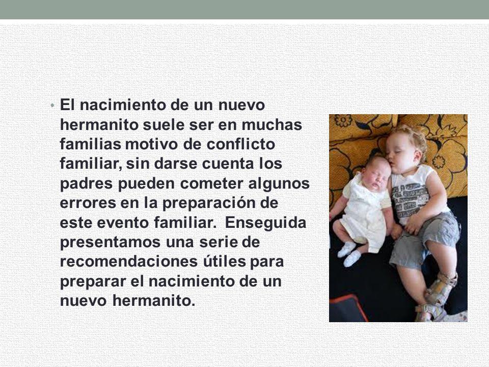 El nacimiento de un nuevo hermanito suele ser en muchas familias motivo de conflicto familiar, sin darse cuenta los padres pueden cometer algunos errores en la preparación de este evento familiar.