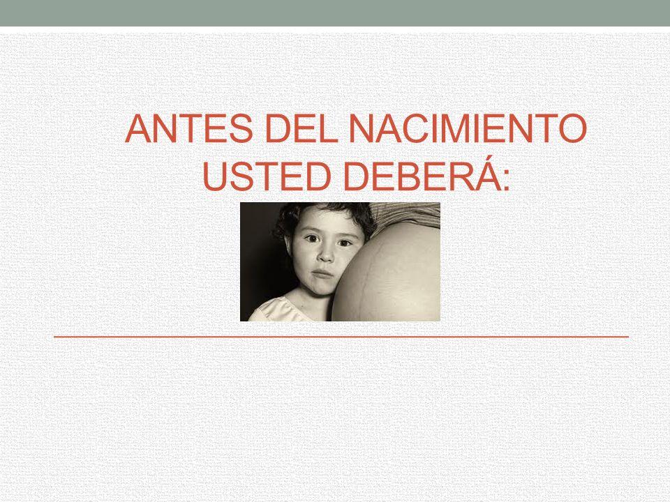 ANTES DEL NACIMIENTO USTED DEBERÁ: