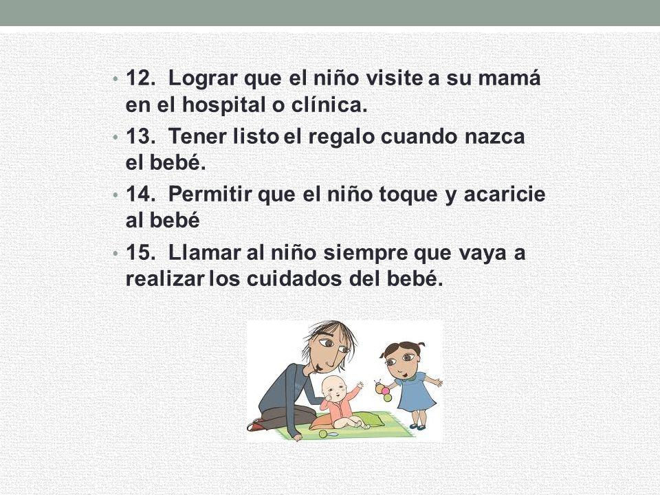 12.Lograr que el niño visite a su mamá en el hospital o clínica.