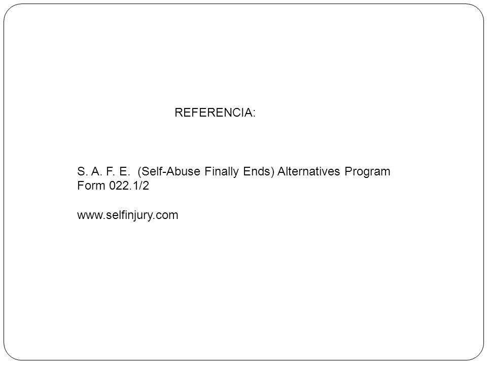 REFERENCIA: S. A. F. E. (Self-Abuse Finally Ends) Alternatives Program Form 022.1/2 www.selfinjury.com