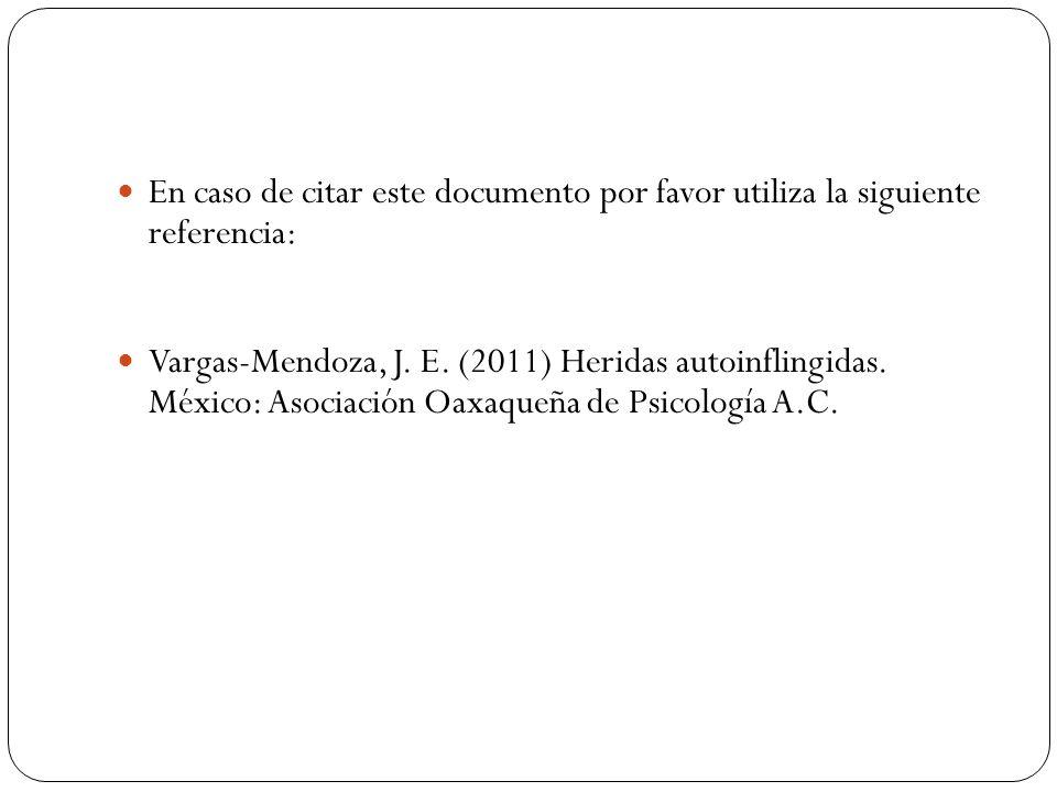 En caso de citar este documento por favor utiliza la siguiente referencia: Vargas-Mendoza, J. E. (2011) Heridas autoinflingidas. México: Asociación Oa