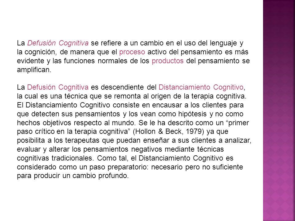 La Defusión Cognitiva se refiere a un cambio en el uso del lenguaje y la cognición, de manera que el proceso activo del pensamiento es más evidente y