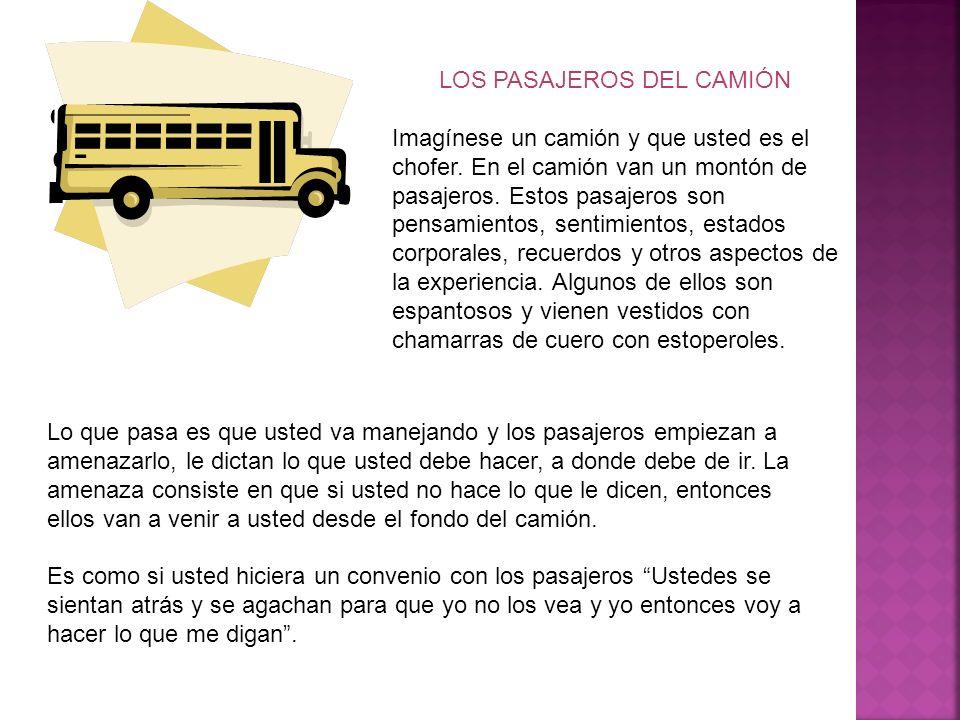 LOS PASAJEROS DEL CAMIÓN Imagínese un camión y que usted es el chofer. En el camión van un montón de pasajeros. Estos pasajeros son pensamientos, sent