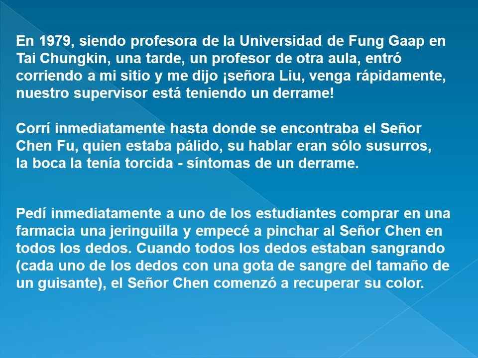En 1979, siendo profesora de la Universidad de Fung Gaap en Tai Chungkin, una tarde, un profesor de otra aula, entró corriendo a mi sitio y me dijo ¡s