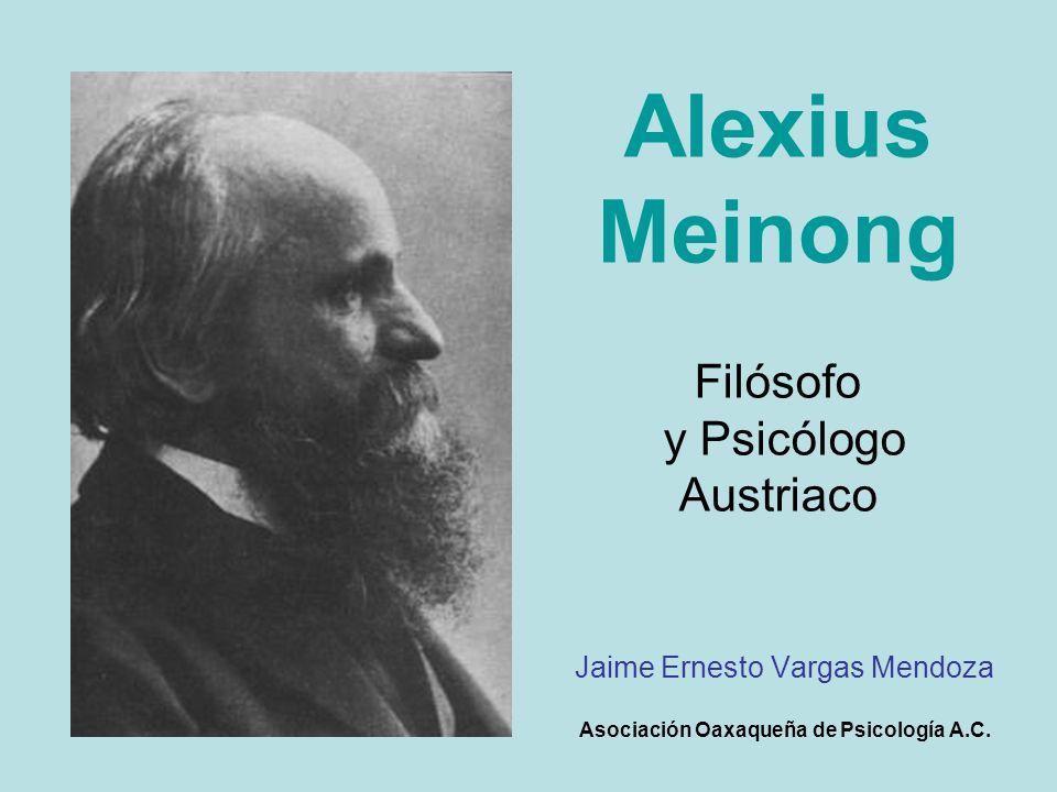 Alexius Meinong Ritter von Handschuchsheim (nacido en 1853 y fallecido en 1920) fue un filósofo y psicólogo Austriaco que trabajó en la Universidad de Graz desde 1882 y hasta su muerte.