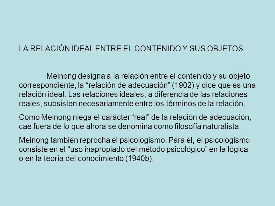 LA RELACIÓN IDEAL ENTRE EL CONTENIDO Y SUS OBJETOS. Meinong designa a la relación entre el contenido y su objeto correspondiente, la relación de adecu