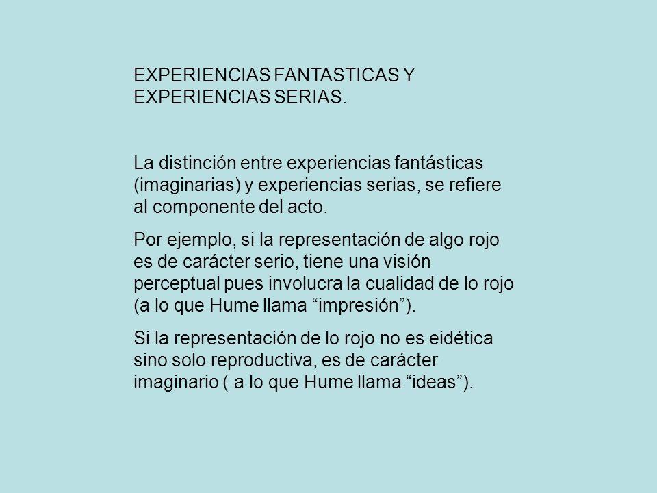EXPERIENCIAS FANTASTICAS Y EXPERIENCIAS SERIAS. La distinción entre experiencias fantásticas (imaginarias) y experiencias serias, se refiere al compon