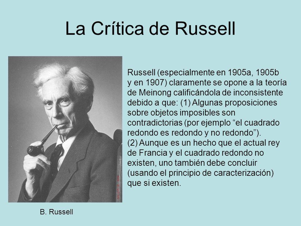 La Crítica de Russell B. Russell Russell (especialmente en 1905a, 1905b y en 1907) claramente se opone a la teoría de Meinong calificándola de inconsi