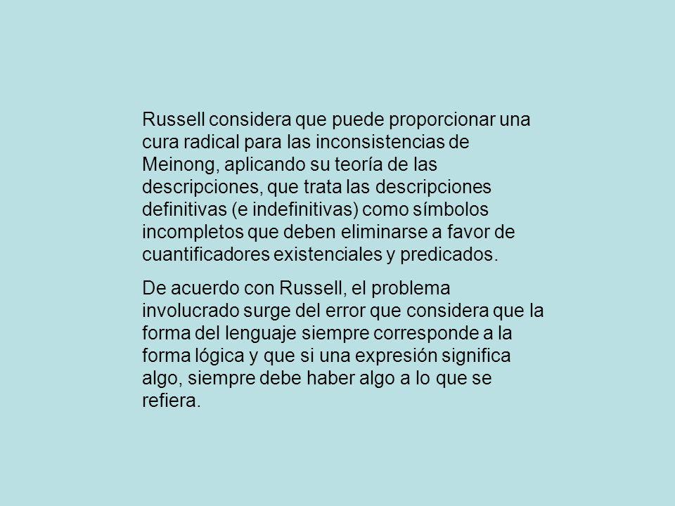 Russell considera que puede proporcionar una cura radical para las inconsistencias de Meinong, aplicando su teoría de las descripciones, que trata las