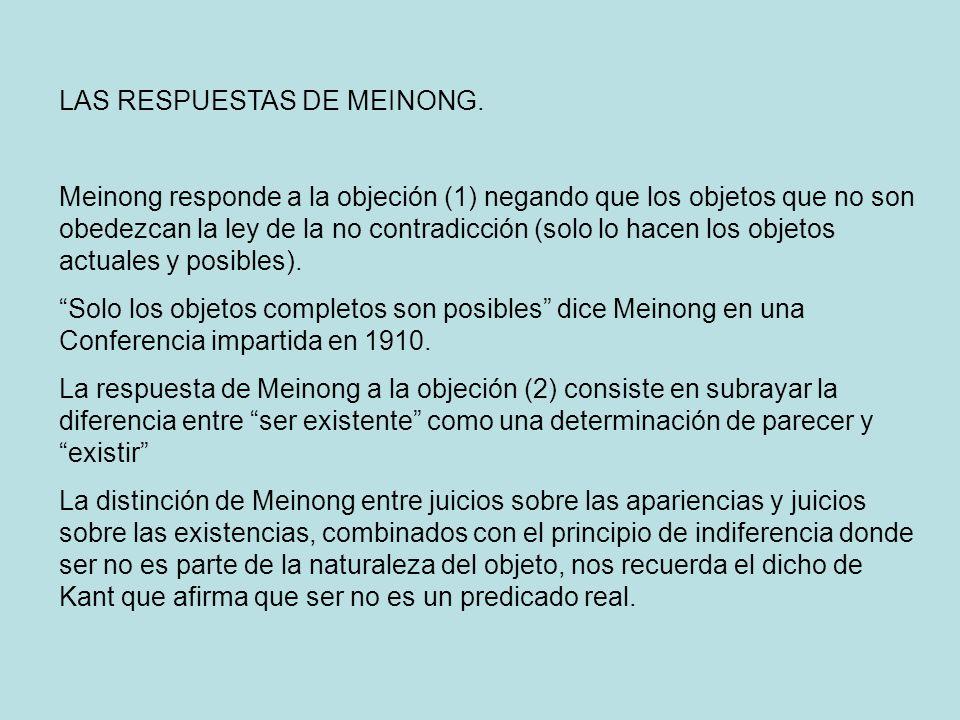 LAS RESPUESTAS DE MEINONG. Meinong responde a la objeción (1) negando que los objetos que no son obedezcan la ley de la no contradicción (solo lo hace