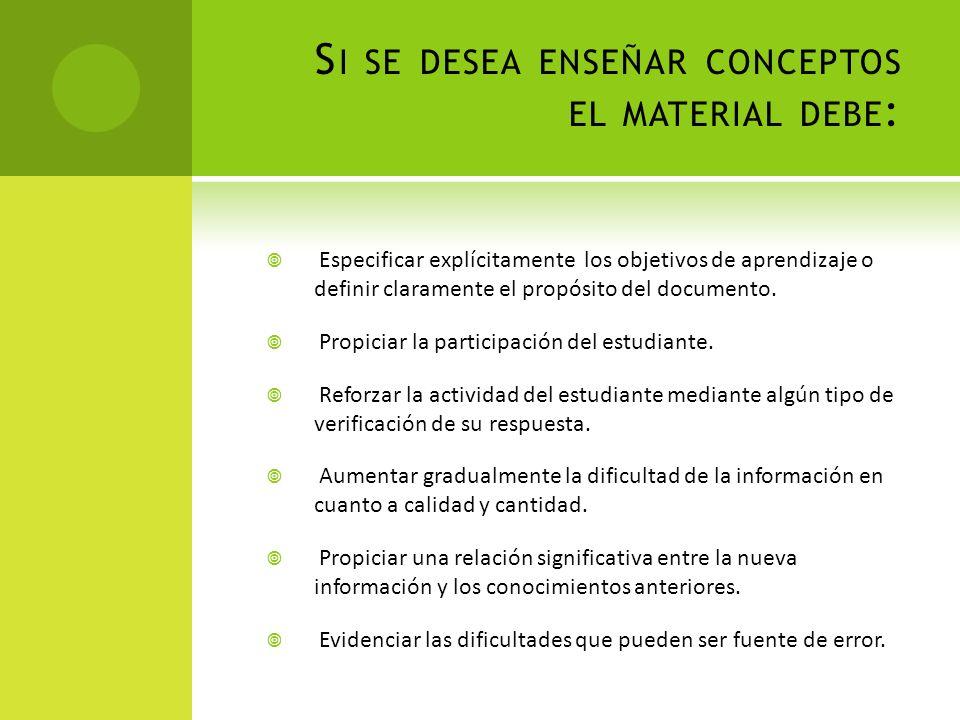 S I SE DESEA ENSEÑAR CONCEPTOS EL MATERIAL DEBE : Especificar explícitamente los objetivos de aprendizaje o definir claramente el propósito del docume