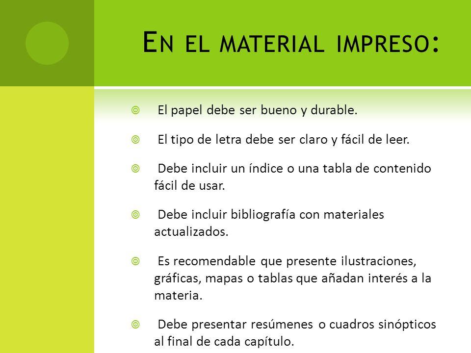 E N EL MATERIAL IMPRESO : El papel debe ser bueno y durable. El tipo de letra debe ser claro y fácil de leer. Debe incluir un índice o una tabla de co