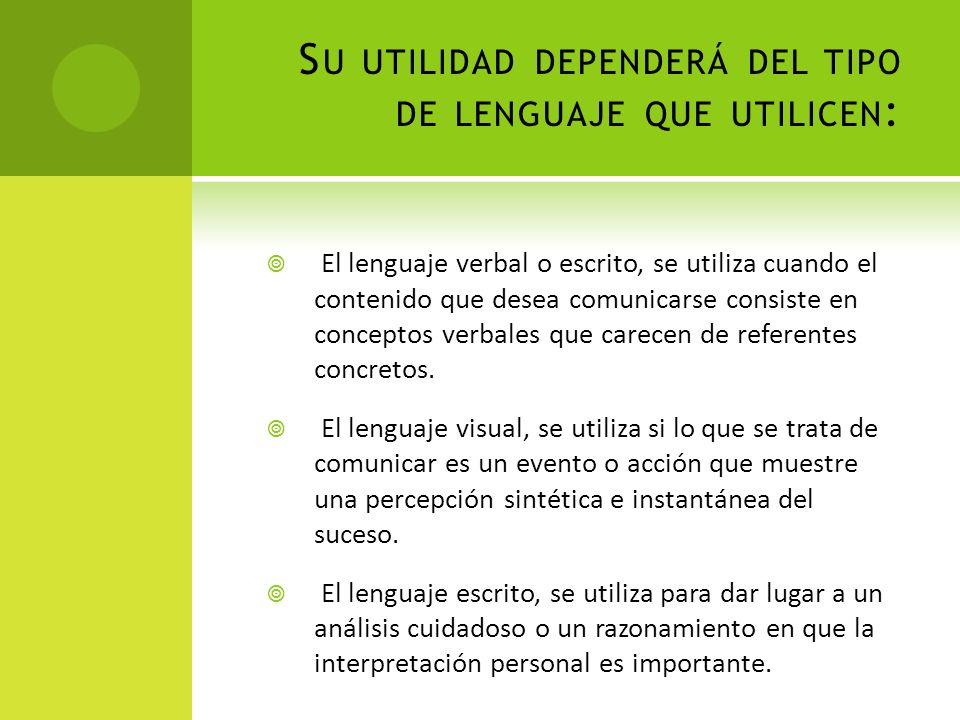 S U UTILIDAD DEPENDERÁ DEL TIPO DE LENGUAJE QUE UTILICEN : El lenguaje verbal o escrito, se utiliza cuando el contenido que desea comunicarse consiste