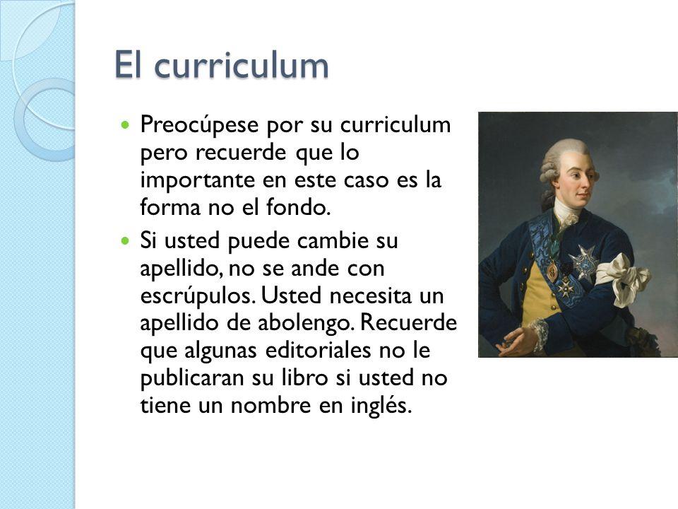 El curriculum Preocúpese por su curriculum pero recuerde que lo importante en este caso es la forma no el fondo. Si usted puede cambie su apellido, no