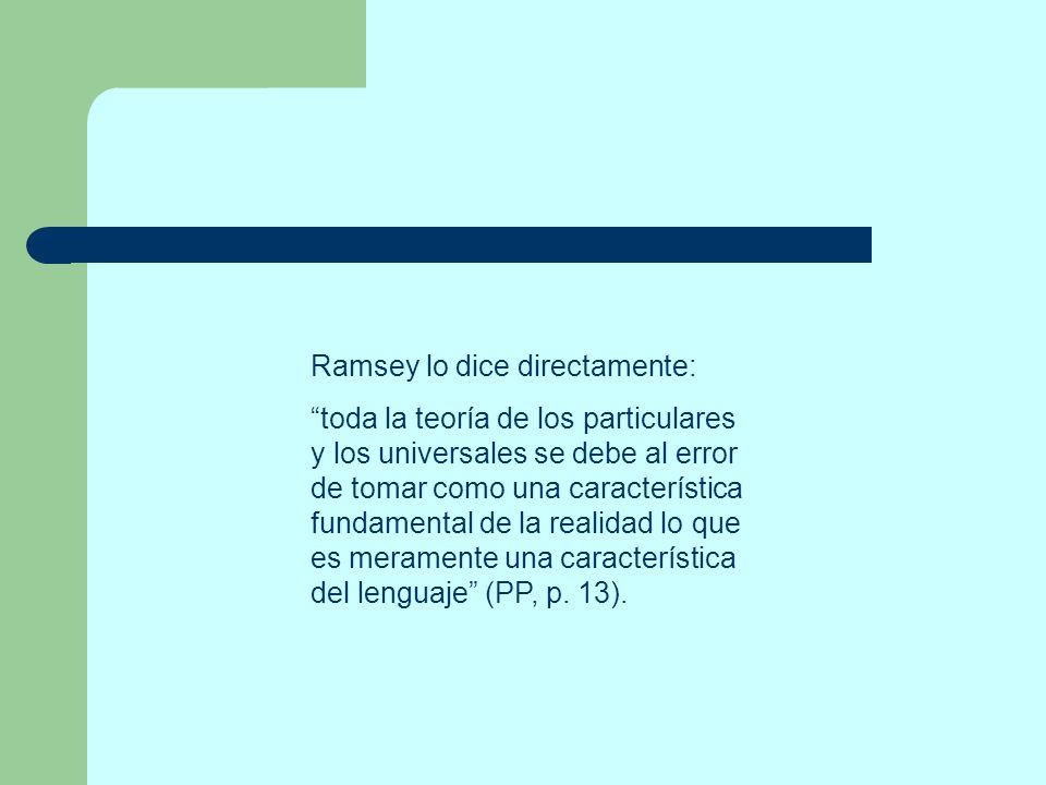 Ramsey lo dice directamente: toda la teoría de los particulares y los universales se debe al error de tomar como una característica fundamental de la