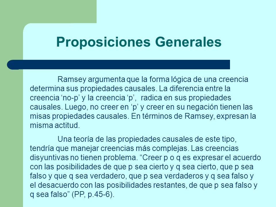 Proposiciones Generales Ramsey argumenta que la forma lógica de una creencia determina sus propiedades causales. La diferencia entre la creencia no-p