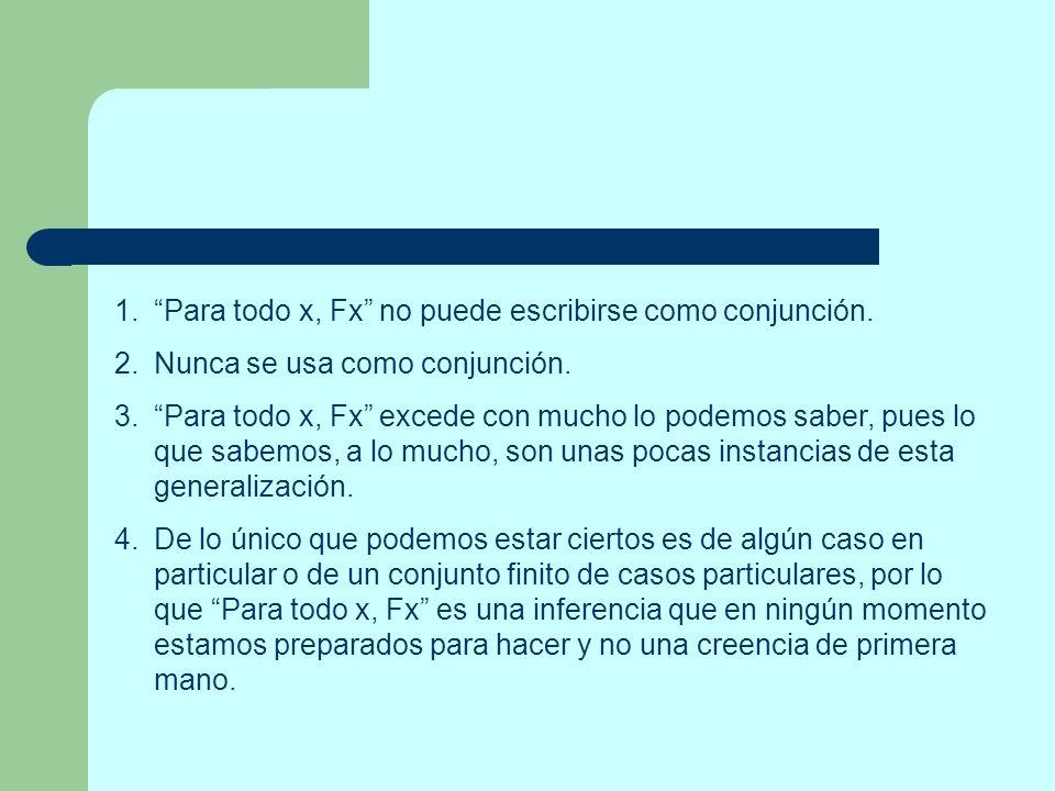 1.Para todo x, Fx no puede escribirse como conjunción. 2.Nunca se usa como conjunción. 3.Para todo x, Fx excede con mucho lo podemos saber, pues lo qu