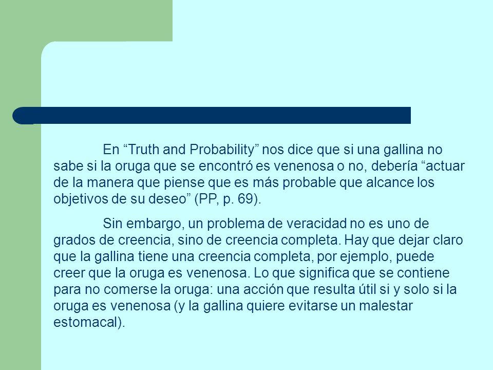 En Truth and Probability nos dice que si una gallina no sabe si la oruga que se encontró es venenosa o no, debería actuar de la manera que piense que