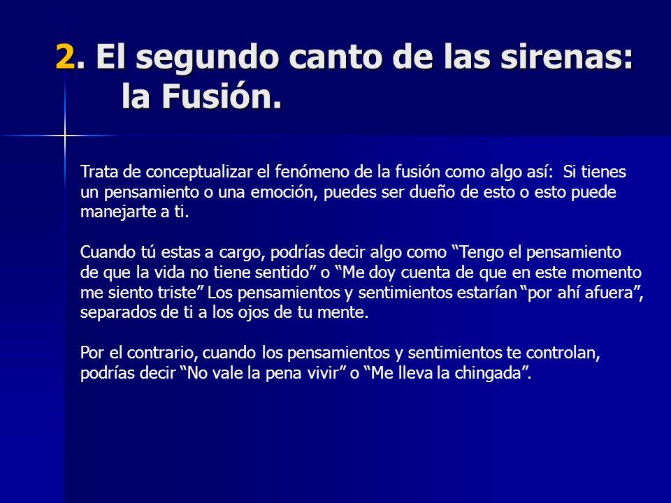 2. El segundo canto de las sirenas: la Fusión. Trata de conceptualizar el fenómeno de la fusión como algo así: Si tienes un pensamiento o una emoción,