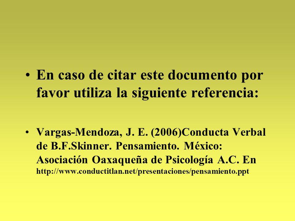 En caso de citar este documento por favor utiliza la siguiente referencia: Vargas-Mendoza, J. E. (2006)Conducta Verbal de B.F.Skinner. Pensamiento. Mé