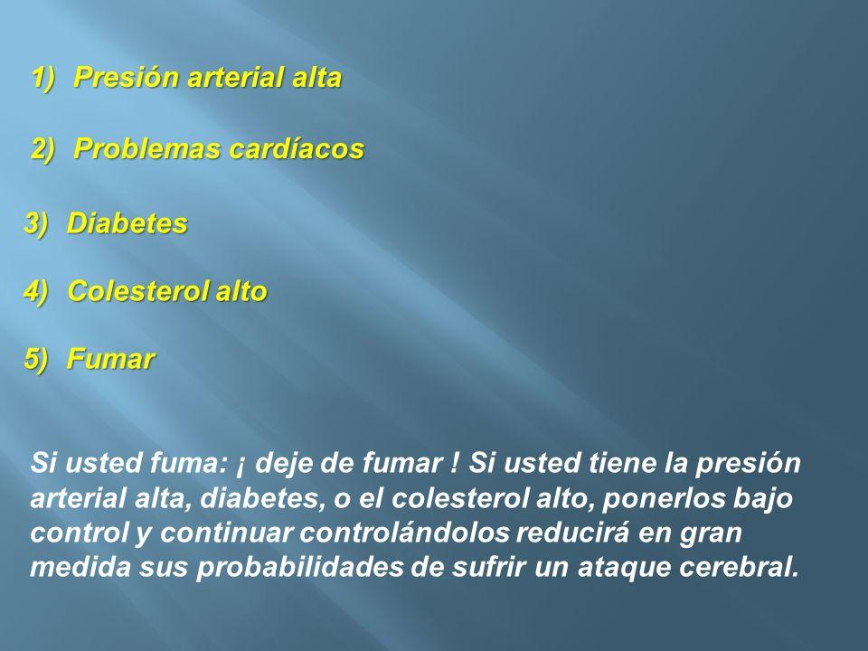 1)Presión arterial alta 2)Problemas cardíacos 3)Diabetes 4)Colesterol alto 5)Fumar Si usted fuma: ¡ deje de fumar ! Si usted tiene la presión arterial