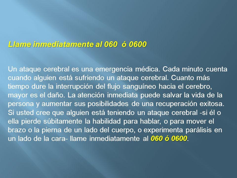 Llame inmediatamente al 060 ó 0600 060 ó 0600 Un ataque cerebral es una emergencia médica. Cada minuto cuenta cuando alguien está sufriendo un ataque