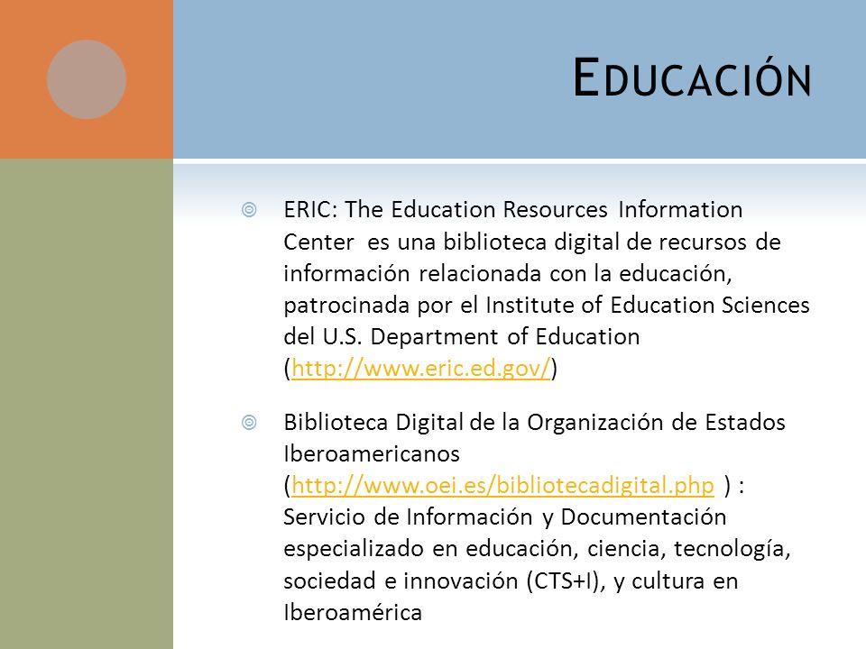 E DUCACIÓN ERIC: The Education Resources Information Center es una biblioteca digital de recursos de información relacionada con la educación, patrocinada por el Institute of Education Sciences del U.S.